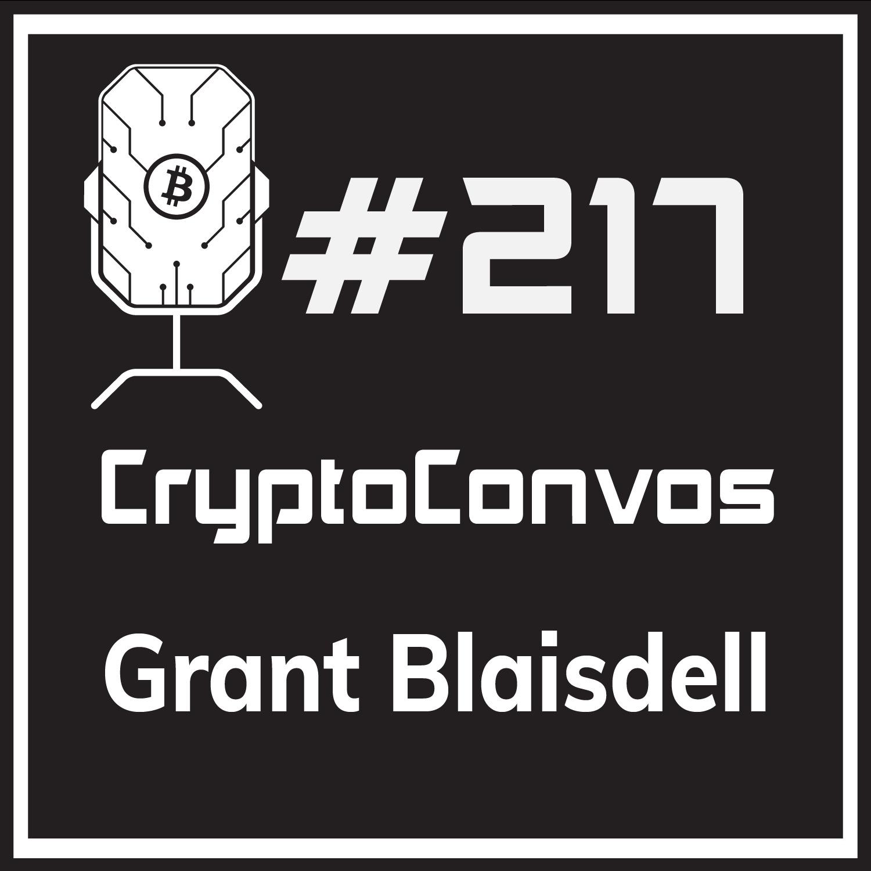 Episode 217 - CryptoConvos: Grant Blaisdell
