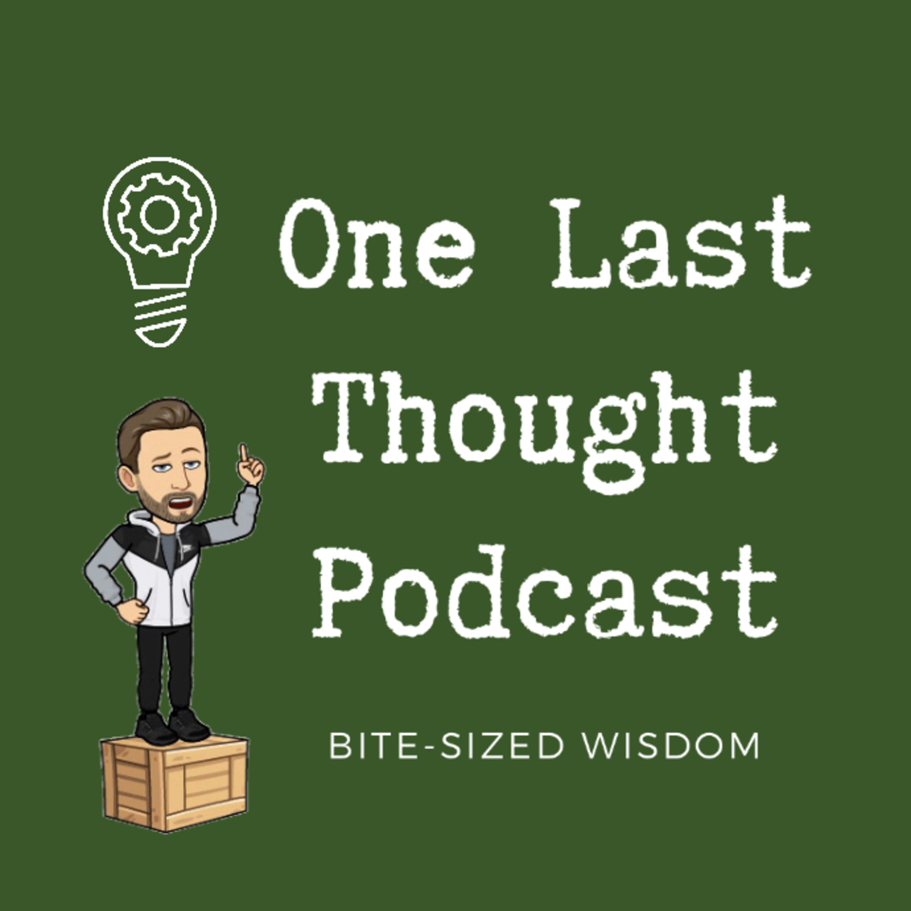 Welcome to the One Last Thought Podcast!