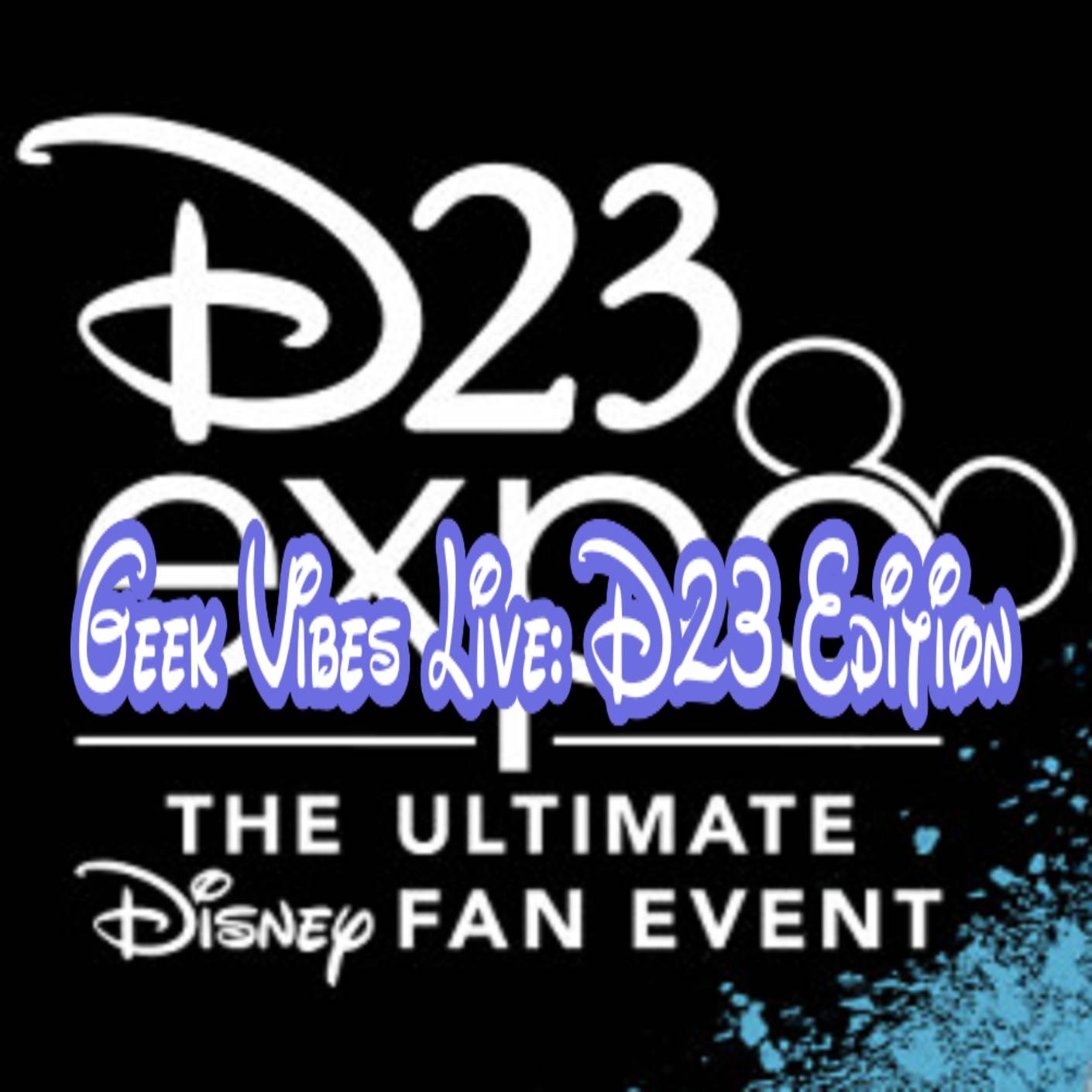 Geek Vibes Live: D23 Edition