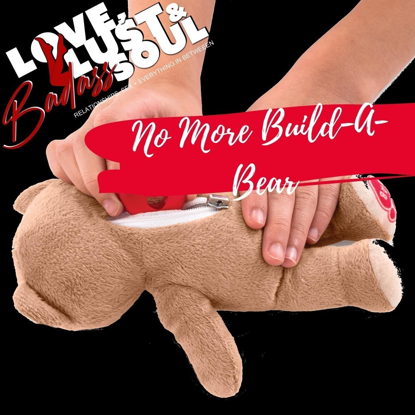 No More Build-A-Bear