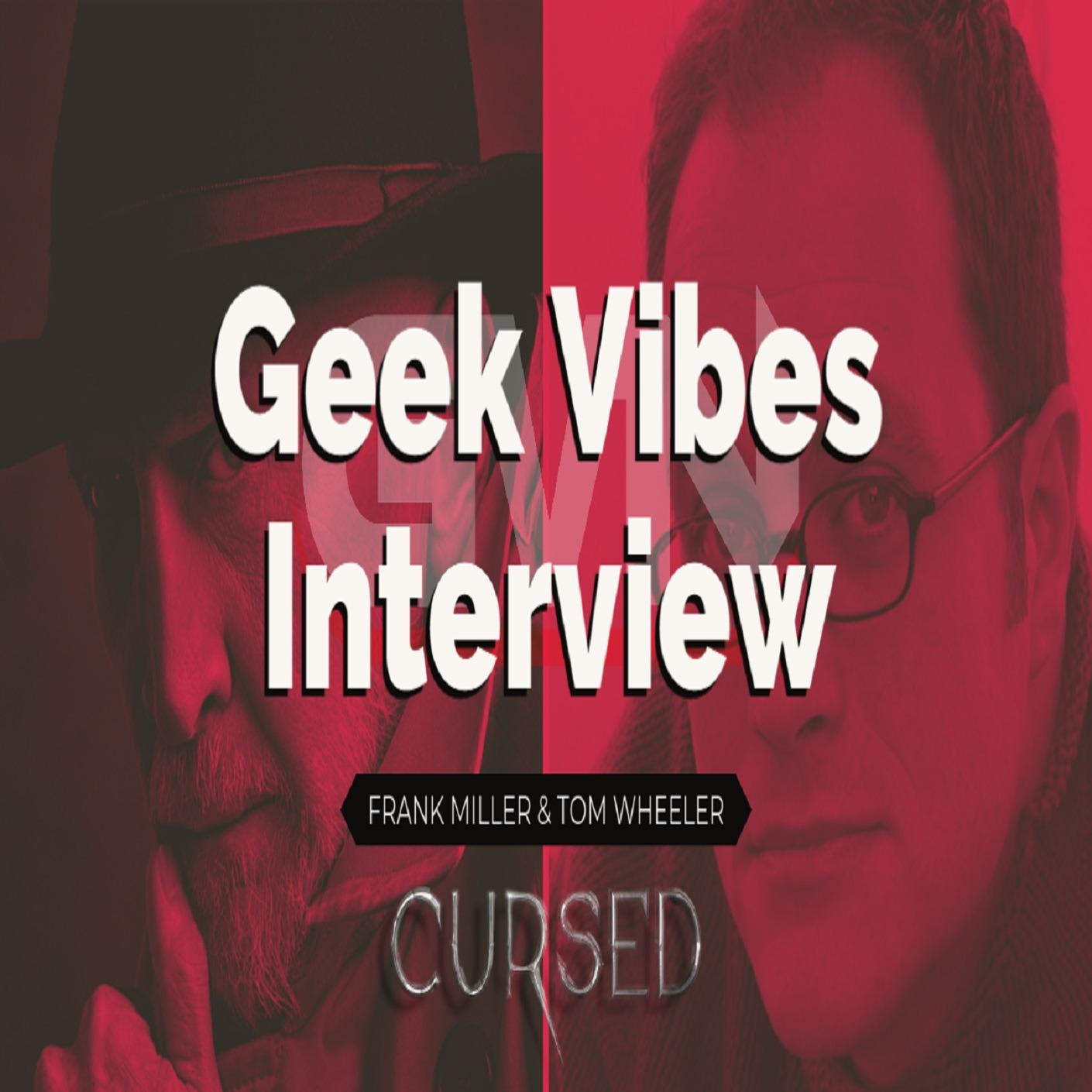 Geek Vibes Interview w/ Frank Miller & Tom Wheeler