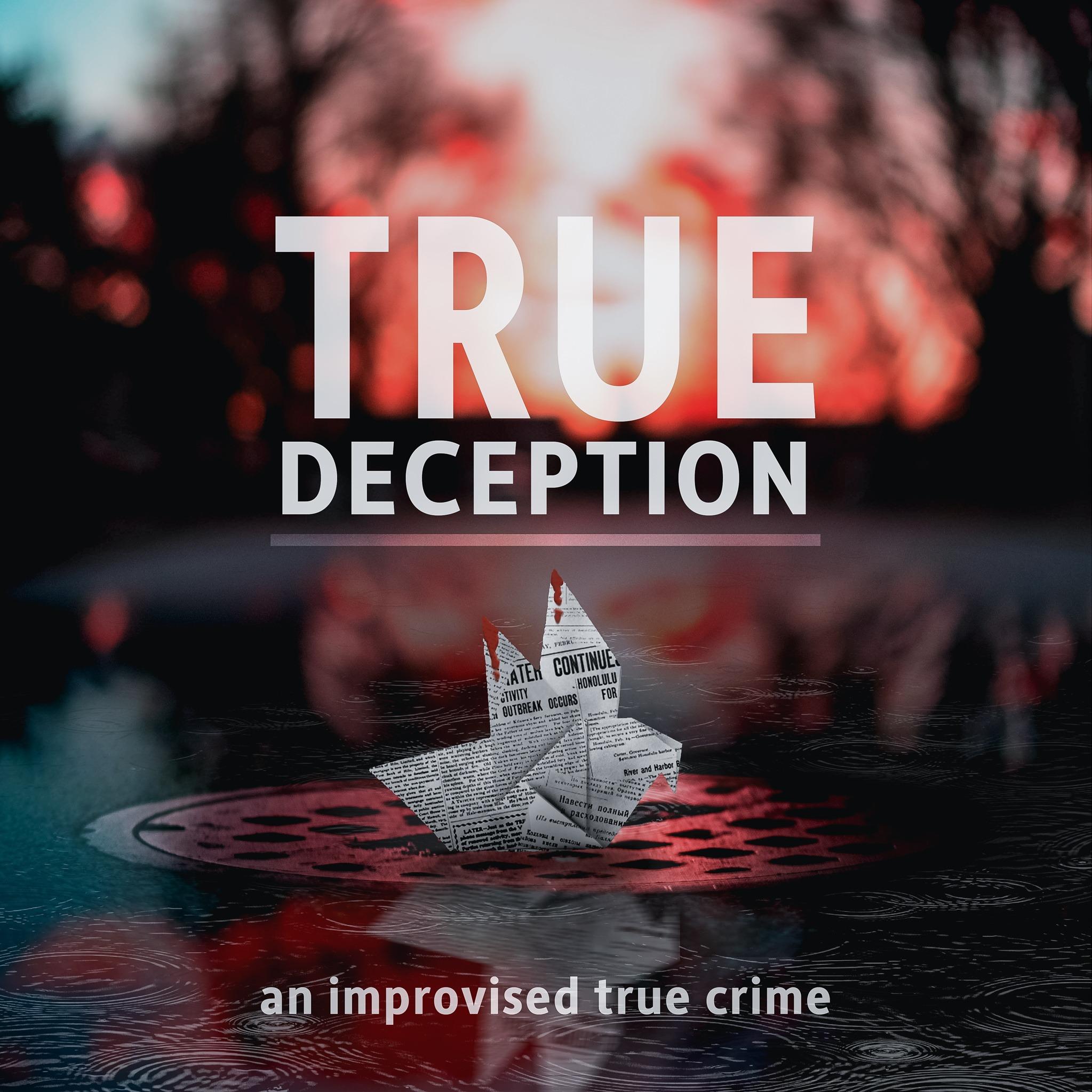 True Deception - An Improvised True Crime story