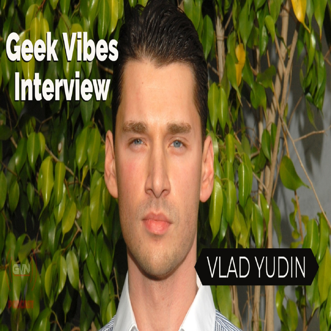 Geek Vibes Interview w/ Vlad Yudin