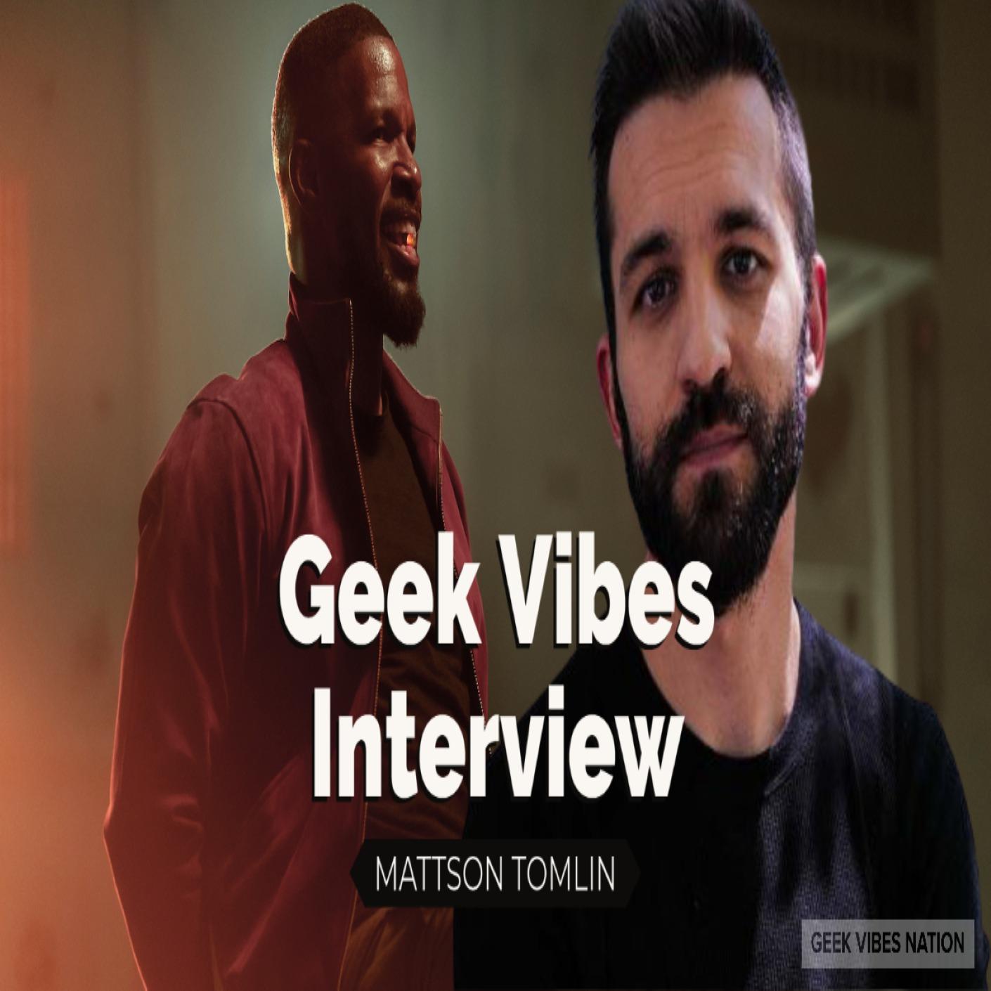 Geek Vibes Interview w/ Mattson Tomlin
