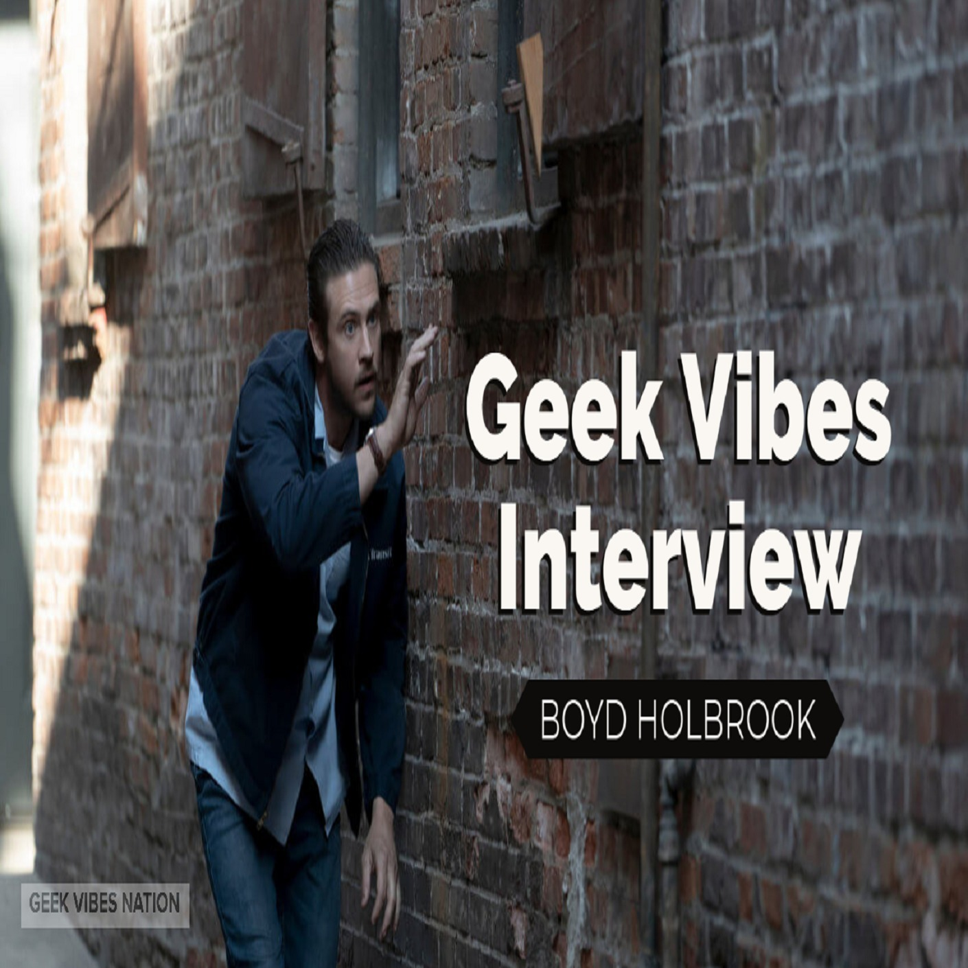 Geek Vibes Interview w/ Boyd Holbrook