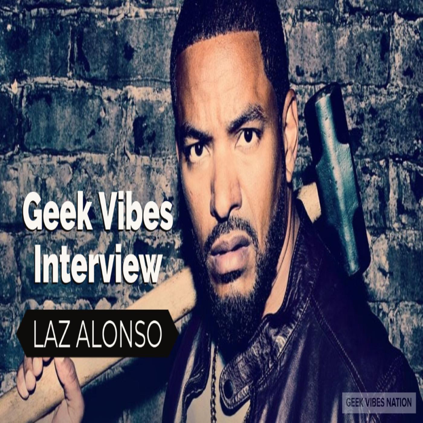Geek Vibes Interview w/ Laz Alonso