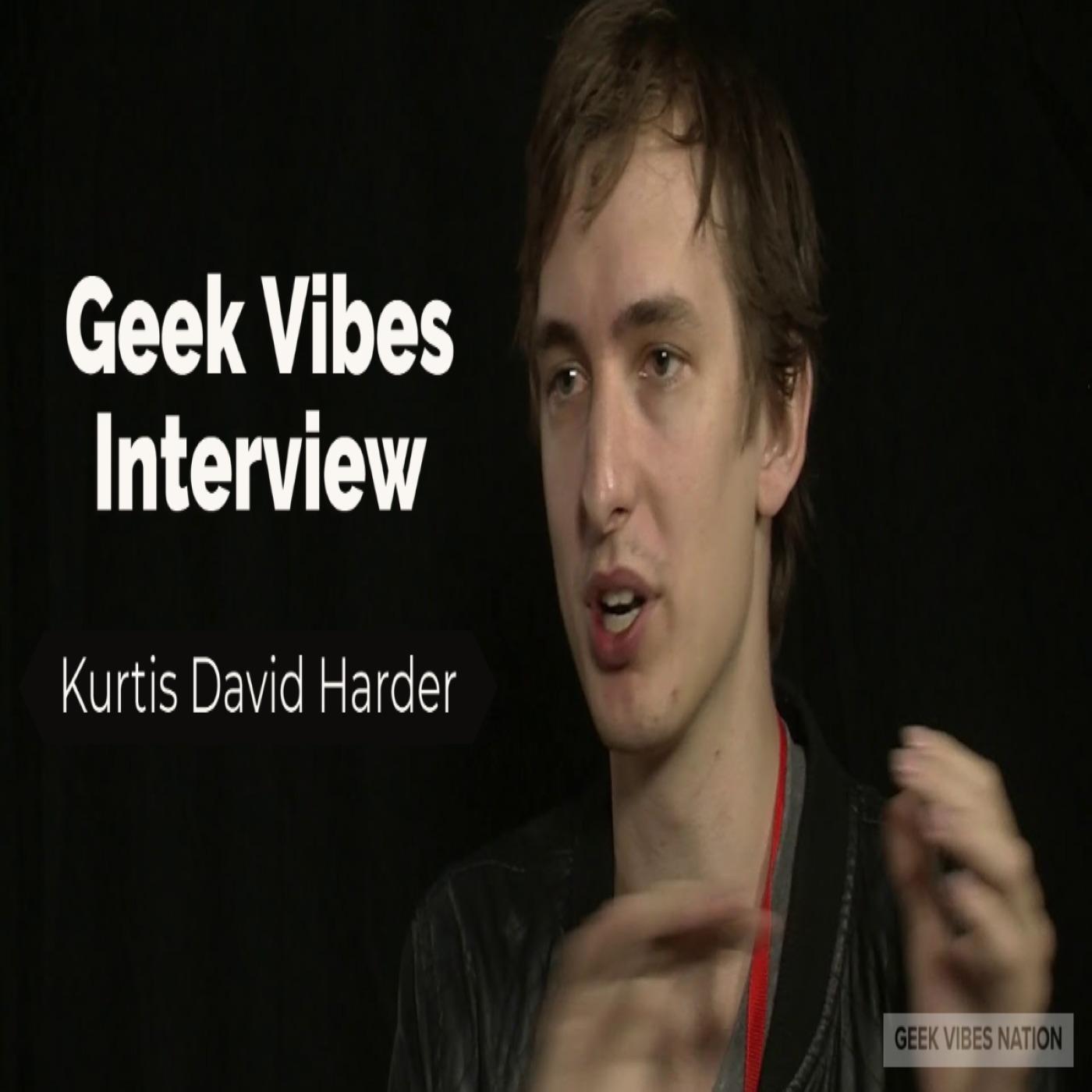 Geek Vibes Interview w/ Kurtis David Harder