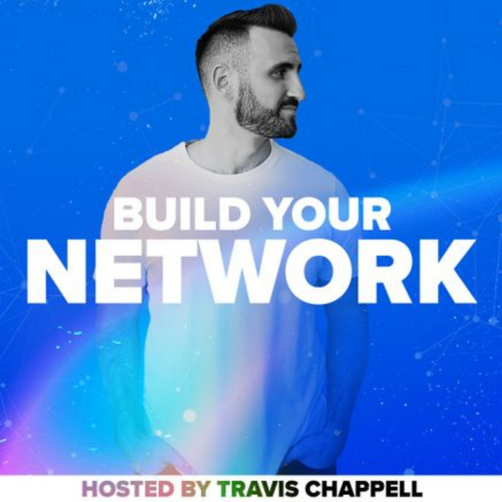 693: Travis Chappell | The Final Episode of Build Your Network