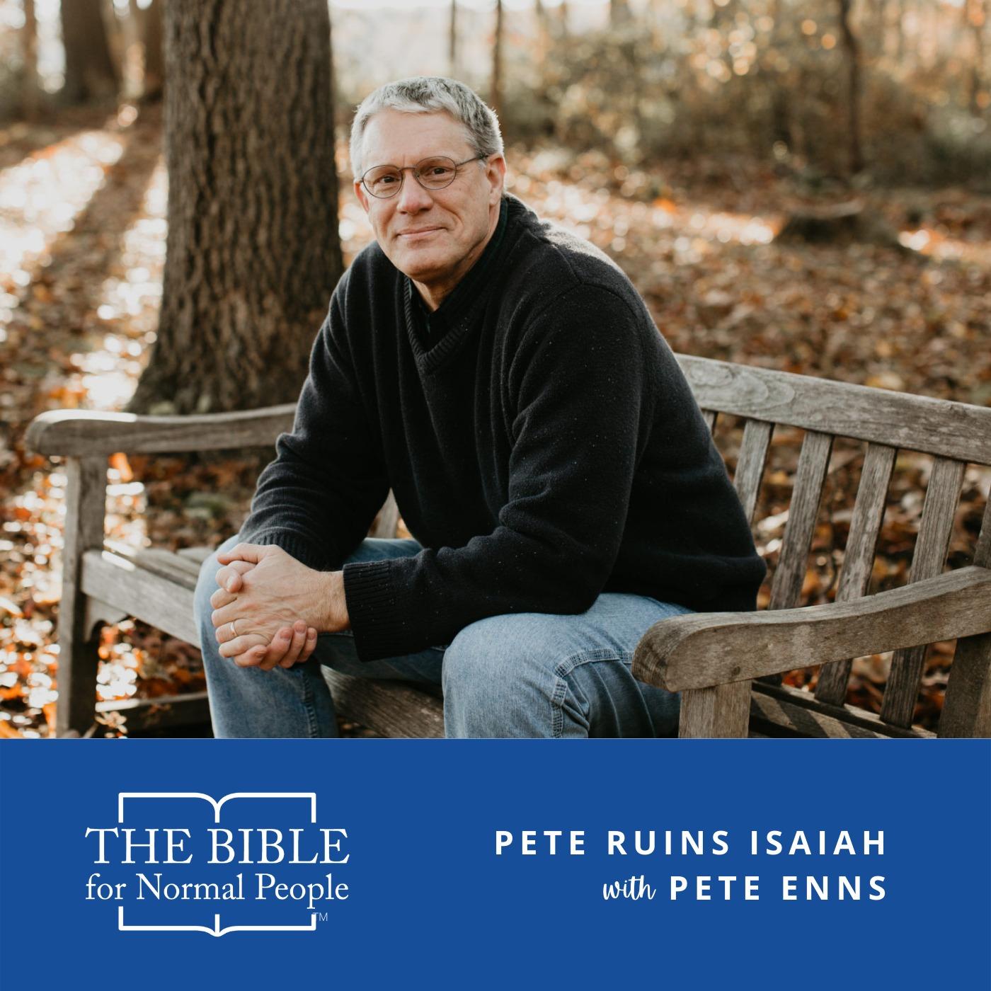Episode 178: Pete Enns - Pete Ruins Isaiah